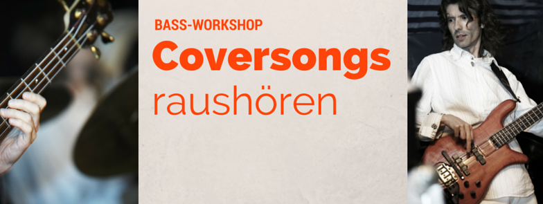 Bassworkshop – Coversongs raushören